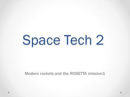 Space Tech 2 Modern rockets and the ROSETTA mission1.