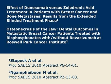 1Stopeck A et al. Proc SABCS 2010;Abstract P