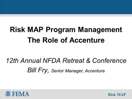 Risk MAP 1 Risk MAP Program Management The Role of Accenture 12th Annual NFDA Retreat & Conference Bill Fry, Senior Manager, Accenture.
