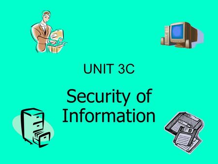 UNIT 3C Security of Information. SECURITY OF INFORMATION Firms use passwords to prevent unauthorised access to computer files. They should be made up.
