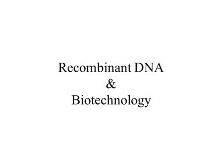 Recombinant DNA & Biotechnology. Recombinant DNA recombinant DNA molecules contain DNA from different organisms –any two DNAs are joined by DNA ligase.
