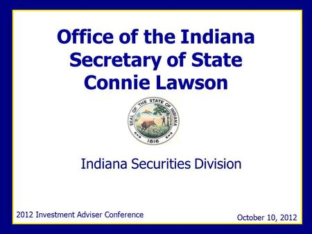 Office of the Indiana Secretary of Statewww.in.gov/sos Office of the Indiana Secretary of State Connie Lawson Indiana Securities Division 2012 Investment.