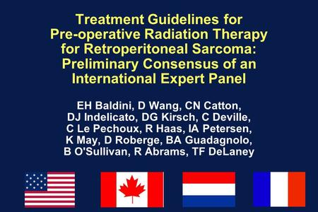 Treatment Guidelines for Pre-operative Radiation Therapy for Retroperitoneal Sarcoma: Preliminary Consensus of an International Expert Panel EH Baldini,