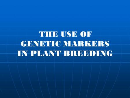 THE USE OF GENETIC MARKERS IN PLANT BREEDING.