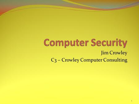 Jim Crowley C3 – Crowley <strong>Computer</strong> Consulting 1. Apologies This is long haired, geeky stuff. This is long and boring. This is version 1. The analogies.