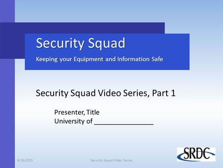 Security Squad Keeping your Equipment and Information Safe Security Squad Keeping your Equipment and Information Safe Security Squad Video Series, Part.