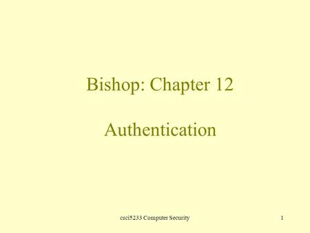 Csci5233 Computer Security1 Bishop: Chapter 12 Authentication.