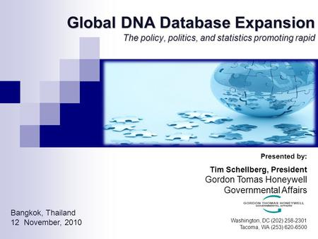 Global DNA Database Expansion The policy, politics, and statistics promoting rapid Presented by: Tim Schellberg, President Gordon Tomas Honeywell Governmental.