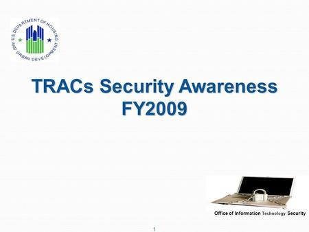 TRACs Security Awareness FY2009 Office of Information Technology Security 1.