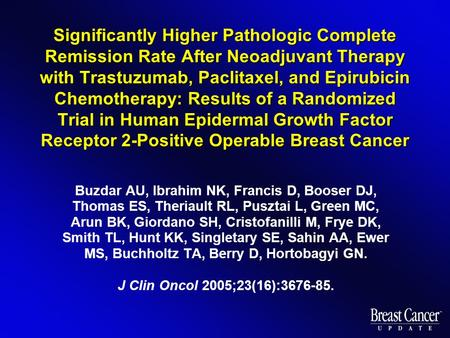 Significantly Higher Pathologic Complete Remission Rate After Neoadjuvant Therapy with Trastuzumab, Paclitaxel, and Epirubicin Chemotherapy: Results of.
