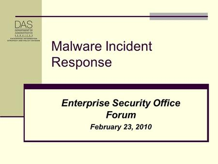 Malware Incident Response Enterprise Security Office Forum February 23, 2010.
