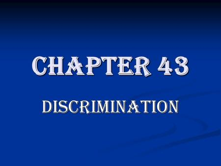 Chapter 43 Discrimination. Amendments Amendments ratified to make equality a reality: 13 th 13 th 14 th 14 th 15 th 15 th 19 th 19 th 24 th 24 th.