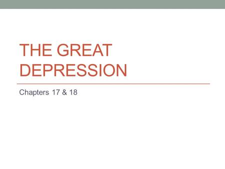 The Great Depression Chapters 17 & 18.