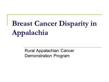 Breast Cancer Disparity in Appalachia Rural Appalachian Cancer Demonstration Program.