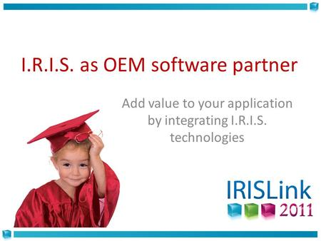 Add value to your application by integrating I.R.I.S. technologies I.R.I.S. as OEM software partner.