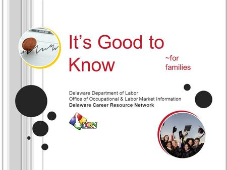 It's Good to Know Delaware Department of Labor Office of Occupational & Labor Market Information Delaware Career Resource Network ~for families.