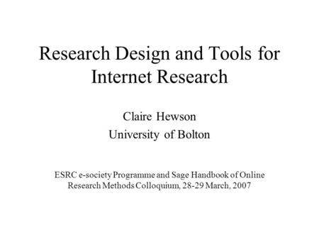 Research Design and Tools for Internet Research Claire Hewson University of Bolton ESRC e-society Programme and Sage Handbook of Online Research Methods.
