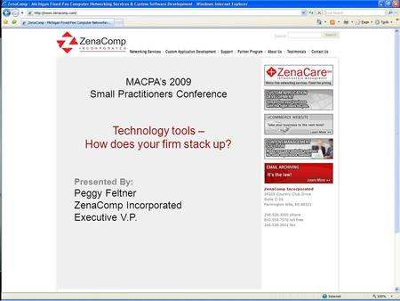 MACPA's 2009 Small Practitioners Conference Technology tools – How does your firm stack up? Presented By: Peggy Feltner ZenaComp Incorporated Executive.