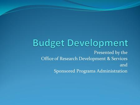 Presented by the Office of Research Development & Services and Sponsored Programs Administration.