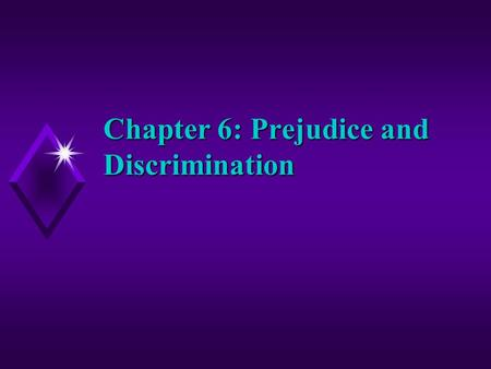 Chapter 6: Prejudice and Discrimination. Defining Terminology u Prejudice- negative attitude toward members of some social group u Sexism- prejudice based.