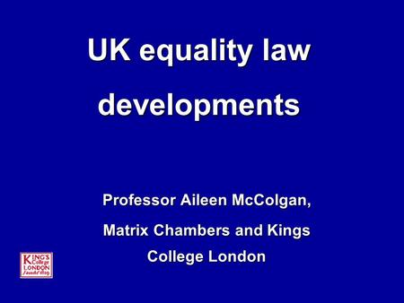 UK equality law developments Professor Aileen McColgan, Matrix Chambers and Kings College London.