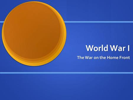 World War I The War on the Home Front. The U.S. Enters the War WWI began in Europe in July of 1914 – the U.S. did not enter the war until April 6, 1917.