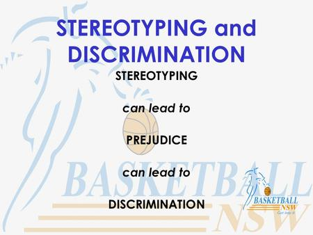 STEREOTYPING and DISCRIMINATION STEREOTYPING can lead to PREJUDICE can lead to DISCRIMINATION.