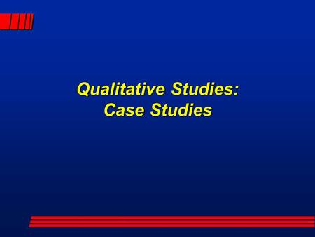 Qualitative Studies: Case Studies. Introduction l In this presentation we will examine the use of case studies in testing research hypotheses: l Validity;
