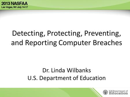Detecting, Protecting, Preventing, and Reporting Computer Breaches Dr. Linda Wilbanks U.S. Department of Education.
