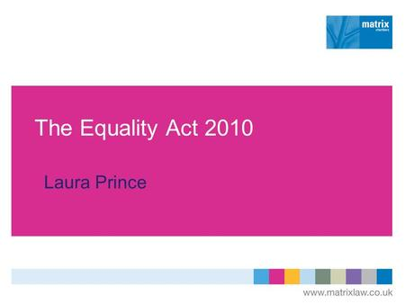 The Equality Act 2010 Laura Prince. Timetable  Enacted 8 April 2010.  The Equality Act 2010 (Commencement No.4, Savings, Consequential, Transitional,
