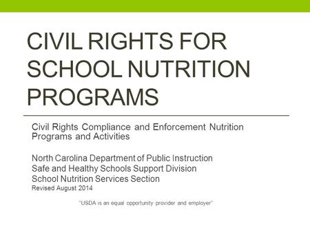 CIVIL RIGHTS FOR SCHOOL NUTRITION PROGRAMS Civil Rights Compliance and Enforcement Nutrition Programs and Activities North Carolina Department of Public.