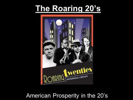 The Roaring 20's American Prosperity in the 20's.