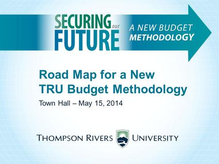Road Map for a New TRU Budget Methodology Town Hall – May 15, 2014.