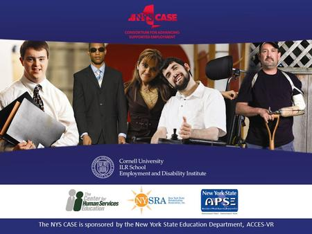 The NYS CASE is sponsored by the New York State Education Department, ACCES-VR.