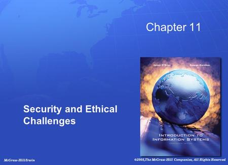 McGraw-Hill/Irwin ©2008,The McGraw-Hill Companies, All Rights Reserved Chapter 11 Security and Ethical Challenges.