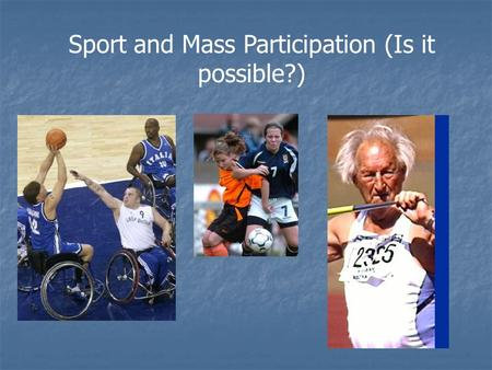 Sport and Mass Participation (Is it possible?)