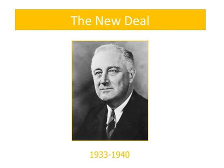 The New Deal 1933-1940. President Roosevelt Had the greatest impact on American life & politics than any other U.S. President. Elected to an unprecedented.