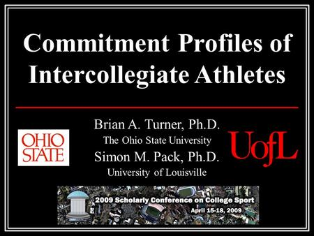 Commitment Profiles of Intercollegiate Athletes Brian A. Turner, Ph.D. The Ohio State University Simon M. Pack, Ph.D. University of Louisville.