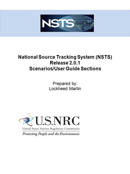 National Source Tracking System (NSTS) Release 2.0.1 Scenarios/User Guide Sections Prepared by: Lockheed Martin.