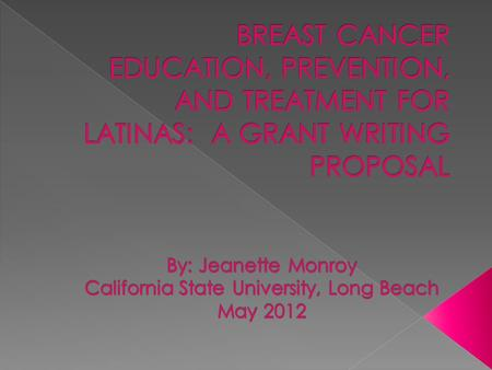  Currently, it is estimated that in California 1 in 20 Latinas will develop breast cancer during their lifetime (California Department of Health Services,