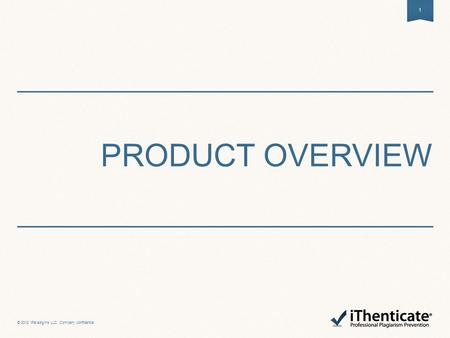 PRODUCT OVERVIEW 1 © 2012 iParadigms LLC. Company confidential.