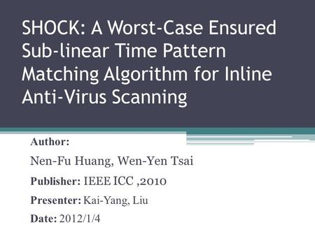 SHOCK: A Worst-Case Ensured Sub-linear Time Pattern Matching Algorithm for Inline Anti-Virus Scanning Author: Nen-Fu Huang, Wen-Yen Tsai Publisher: IEEE.