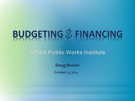 Doug Brown October 23, 2014. Budget Overview A Budget Planning Process (Overland Park's) Financial Management.