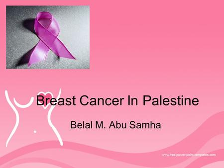 Breast Cancer In Palestine Belal M. Abu Samha. Introduction Breast cancer is a cancer that starts in the cells of the breast in women and men. Worldwide,