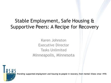 Providing supported employment and housing to people in recovery from mental illness since 1970. Stable Employment, Safe Housing & Supportive Peers: A.