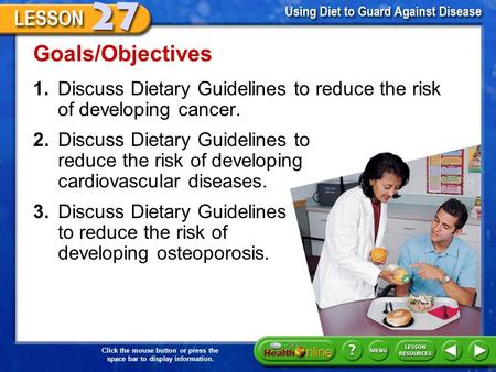 Click the mouse button or press the space bar to display information. 1.Discuss Dietary Guidelines to reduce the risk of developing cancer. Goals/Objectives.