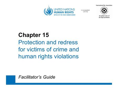 In cooperation with the Chapter 15 Protection and redress for victims of crime and human rights violations Facilitator's Guide.