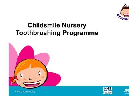 Childsmile Nursery Toothbrushing Programme. Sugar + plaque = acid Frequent acid attacks causes tooth decay Causes of tooth decay Poor diet and oral health.
