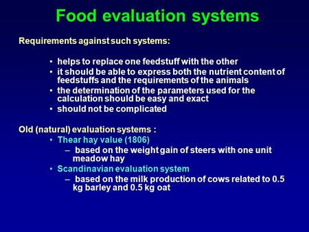 Food evaluation systems Requirements against such systems: helps to replace one feedstuff with the other it should be able to express both the nutrient.