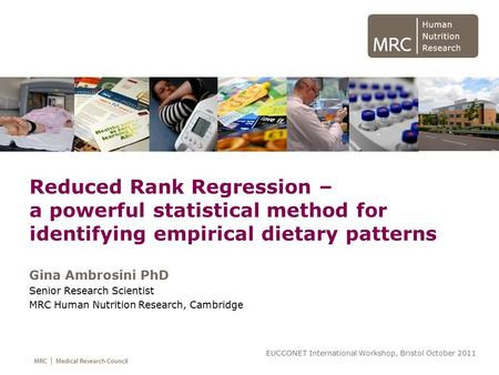 Reduced Rank Regression – a powerful statistical method for identifying empirical dietary patterns Gina Ambrosini PhD Senior Research Scientist MRC Human.